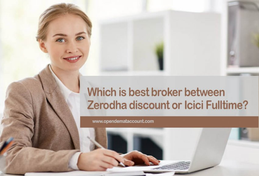 Which is best broker between Zerodha discount or Icici Full Time?