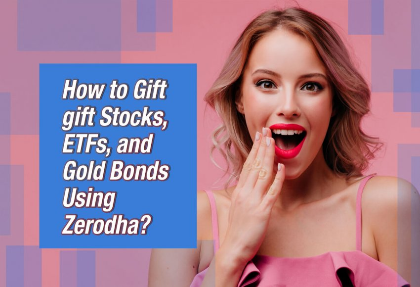 How to Gift gift Stocks, ETFs, and Gold Bonds Using Zerodha?